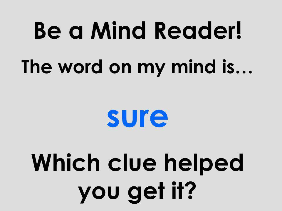 Be a Mind Reader! 5 th Clue The word fits in the blank of this sentence: I always listen to my teacher so I can be ______ I wont get in trouble.
