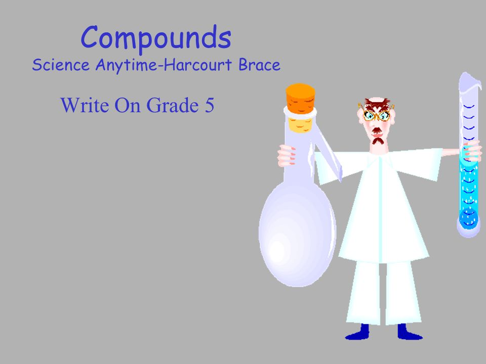 Compounds Science Anytime-Harcourt Brace Write On Grade 5