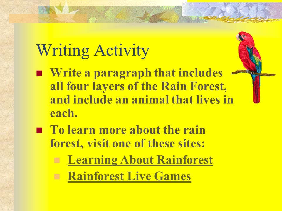 Writing Activity Write a paragraph that includes all four layers of the Rain Forest, and include an animal that lives in each.