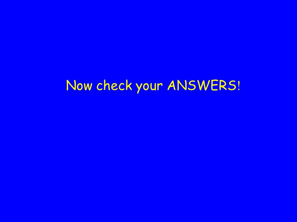 Now check your ANSWERS !