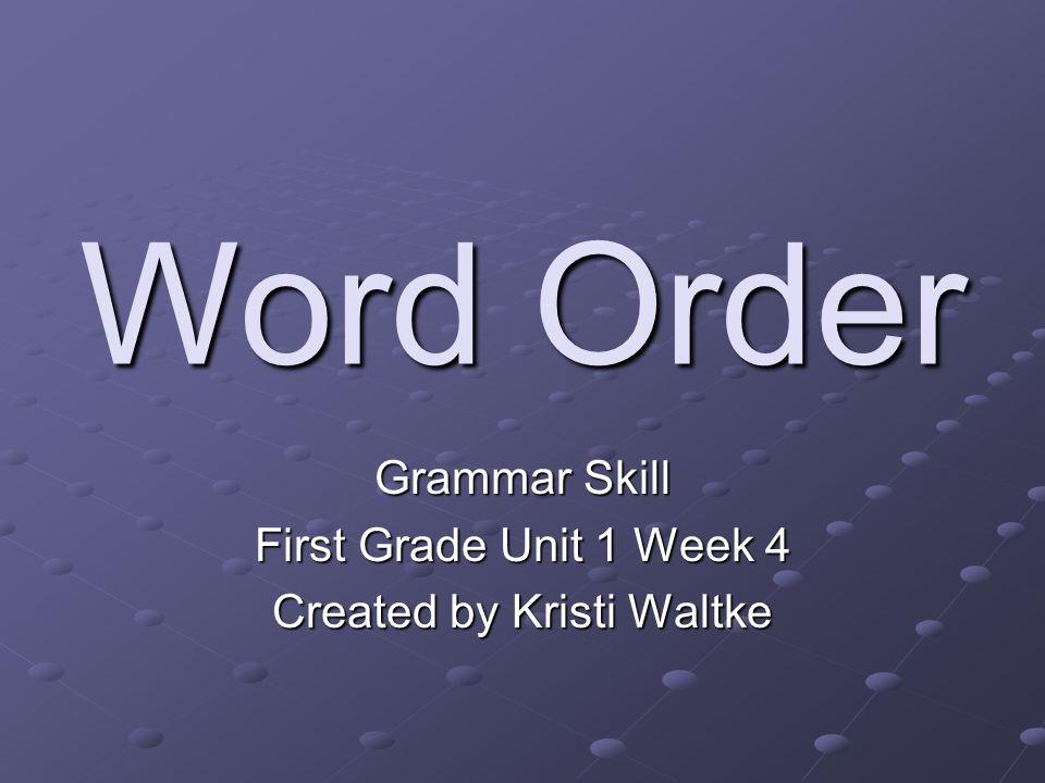 Word Order Grammar Skill First Grade Unit 1 Week 4 Created by Kristi Waltke