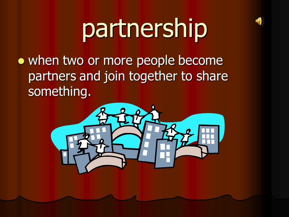 partnership when two or more people become partners and join together to share something.