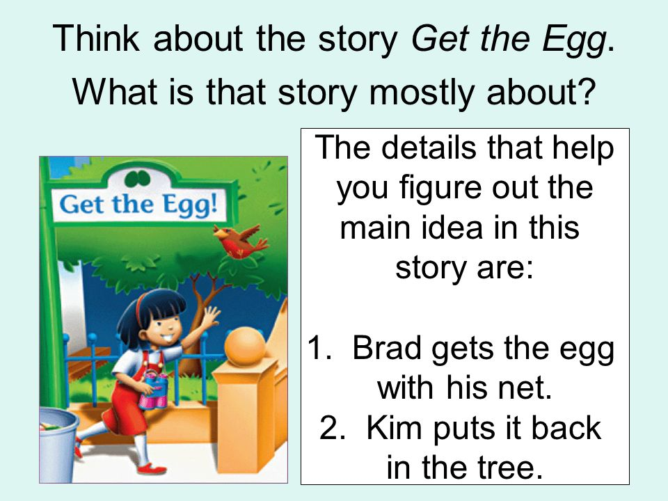 Think about the story Get the Egg. What is that story mostly about? -a twig hitting a nest -a boy and girl saving a baby bird -baby birds hatching fro