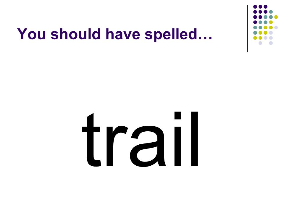 tail Add a letter to tail to make a word for a pathway that you might hike.