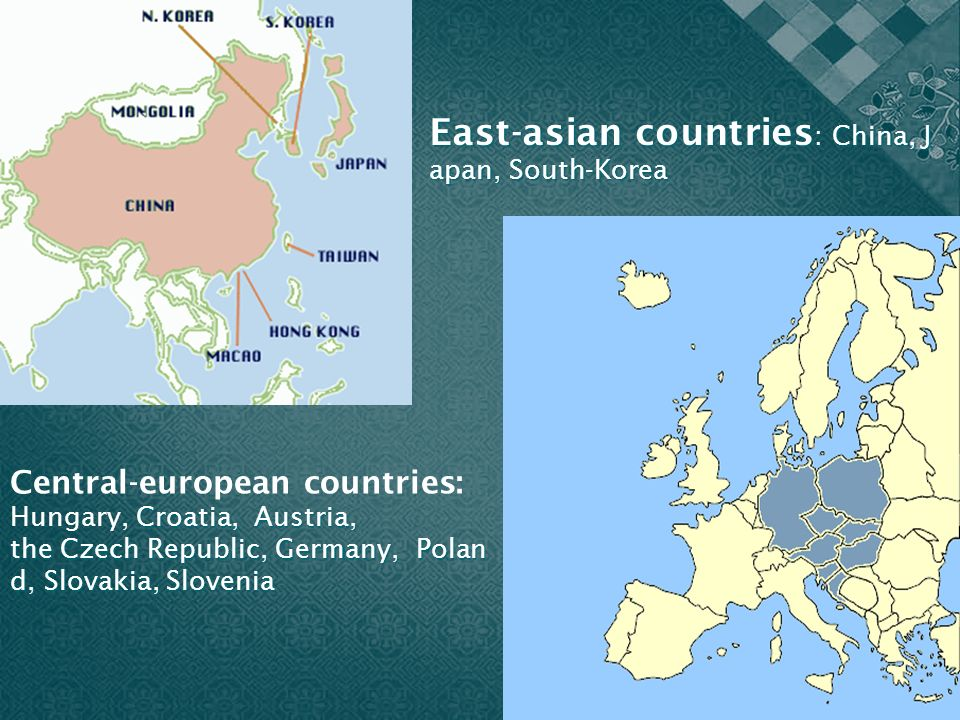 East-asian countries : China, J apan, South-Korea Central-european countries: Croatia, Austria, Hungary, Croatia, Austria, the Czech Republic, Germany, Polan d, Slovakia, Slovenia