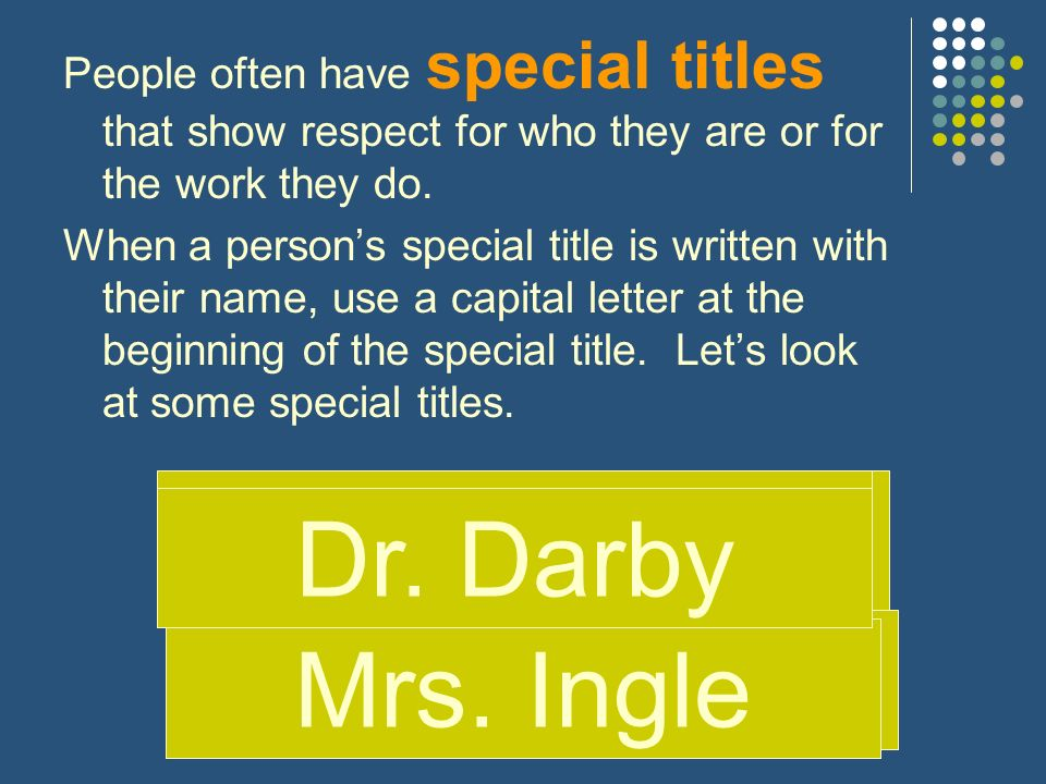 People often have special titles that show respect for who they are or for the work they do.