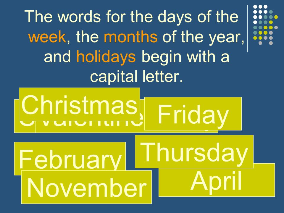 The words for the days of the week, the months of the year, and holidays begin with a capital letter.
