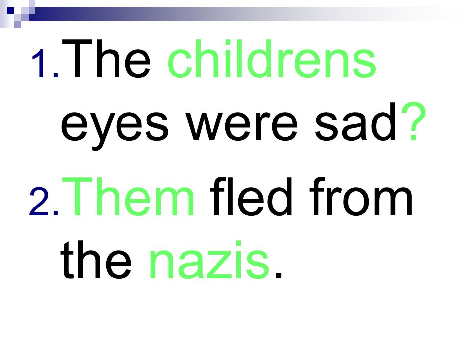 1. The childrens eyes were sad? 2. Them fled from the nazis.