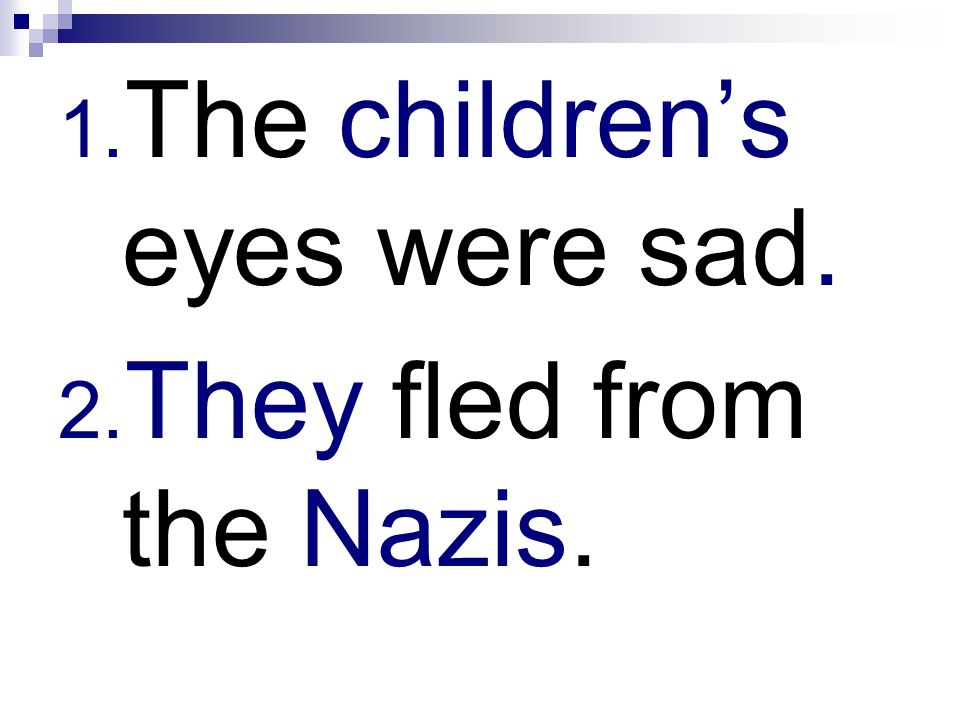 1. The childrens eyes were sad. 2. They fled from the Nazis.
