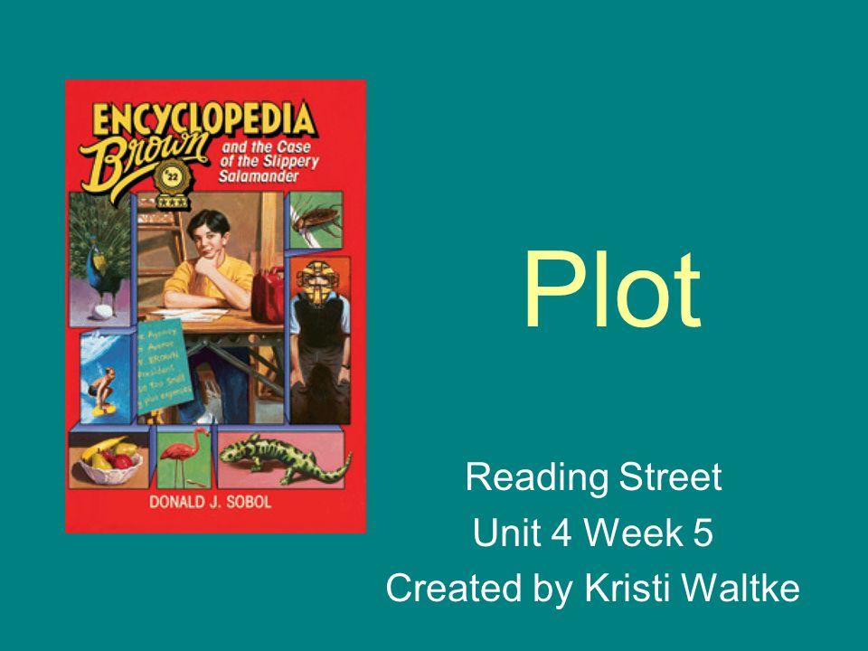 Plot Reading Street Unit 4 Week 5 Created by Kristi Waltke