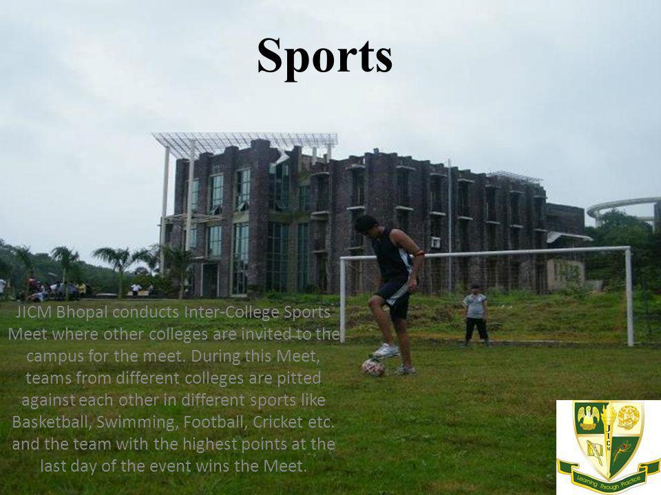 Sports JICM Bhopal conducts Inter-College Sports Meet where other colleges are invited to the campus for the meet. During this Meet, teams from differ