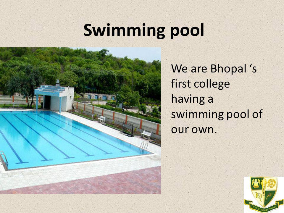 Swimming pool We are Bhopal s first college having a swimming pool of our own.