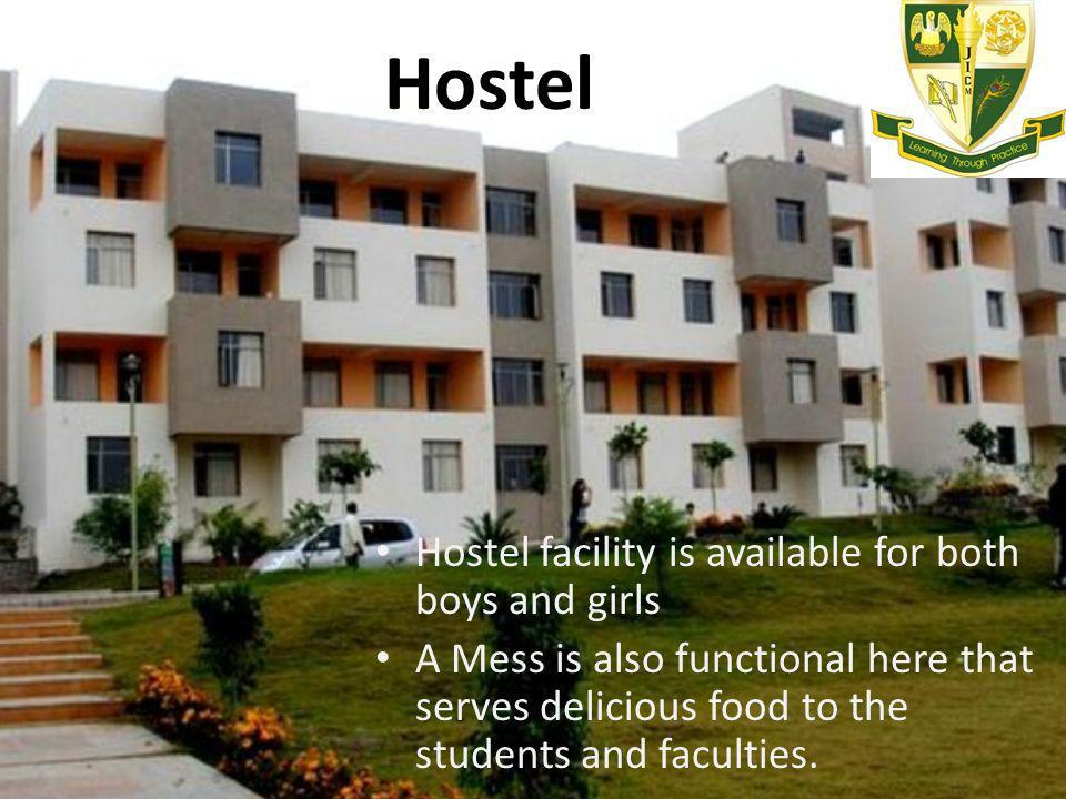 Hostel Hostel facility is available for both boys and girls A Mess is also functional here that serves delicious food to the students and faculties.