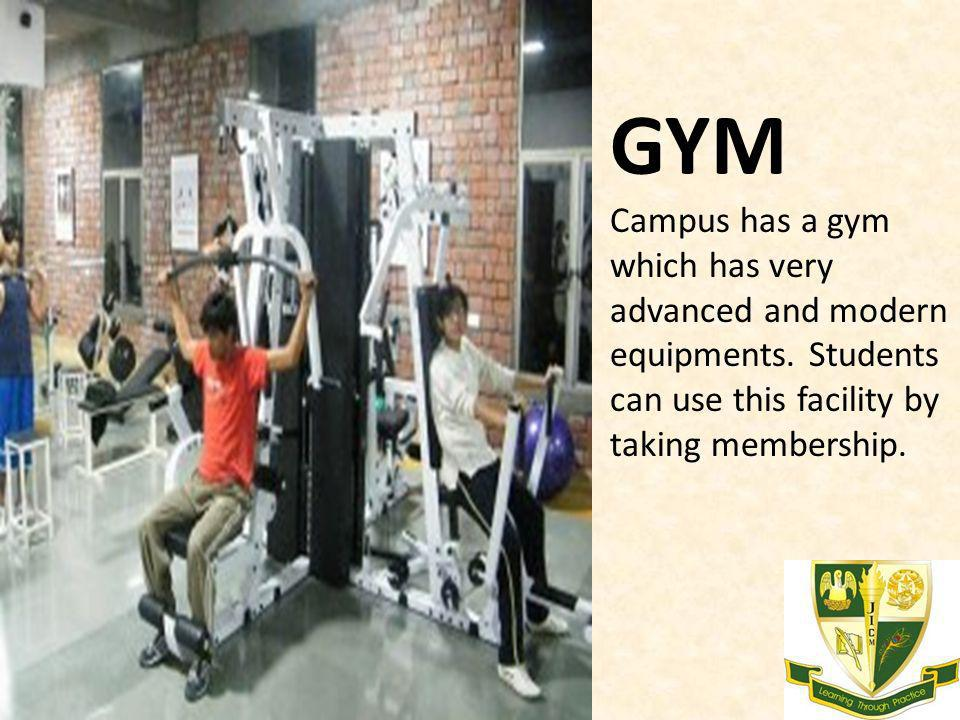 GYM Campus has a gym which has very advanced and modern equipments. Students can use this facility by taking membership.