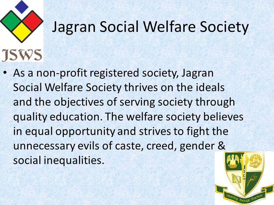Jagran Social Welfare Society As a non-profit registered society, Jagran Social Welfare Society thrives on the ideals and the objectives of serving society through quality education.
