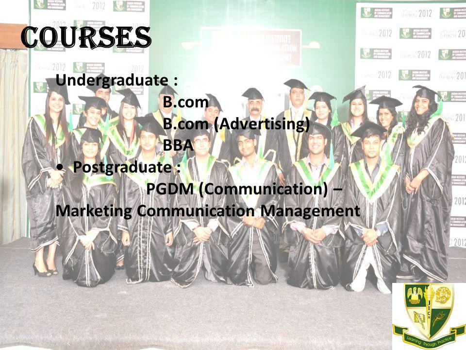 Courses Undergraduate : B.com B.com (Advertising) BBA Undergraduate : B.com B.com (Advertising) BBA Postgraduate : PGDM (Communication) – Marketing Communication Management Courses