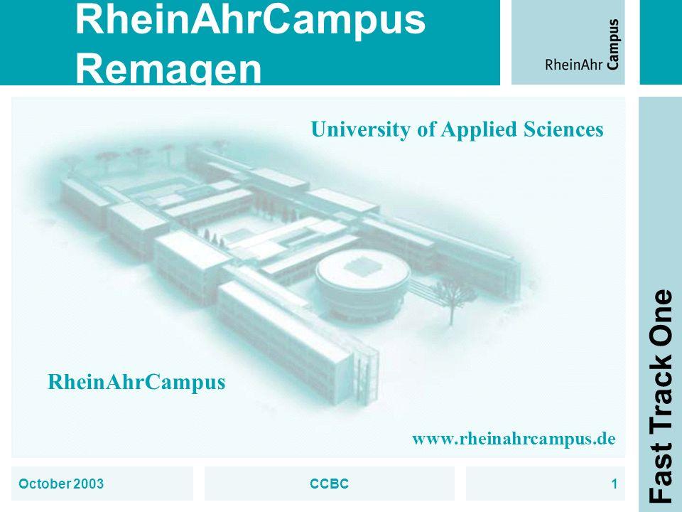RheinAhrCampus Remagen Fast Track One October 2003CCBC1 University of Applied Sciences RheinAhrCampus www.rheinahrcampus.de