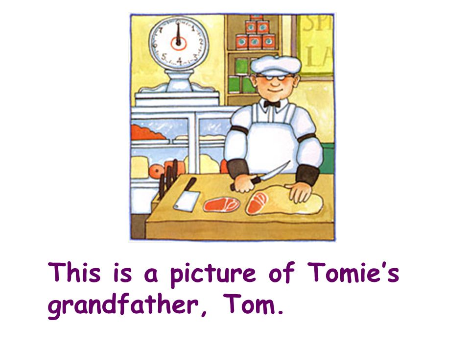 This is a picture of Tomies grandfather, Tom.