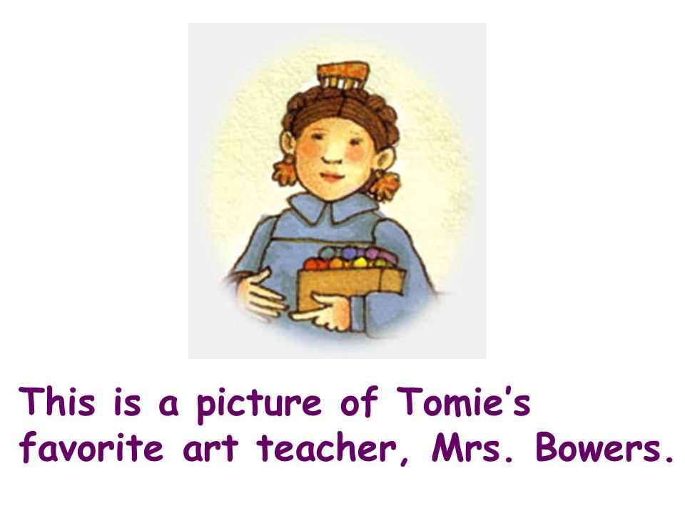 This is a picture of Tomies favorite art teacher, Mrs. Bowers.