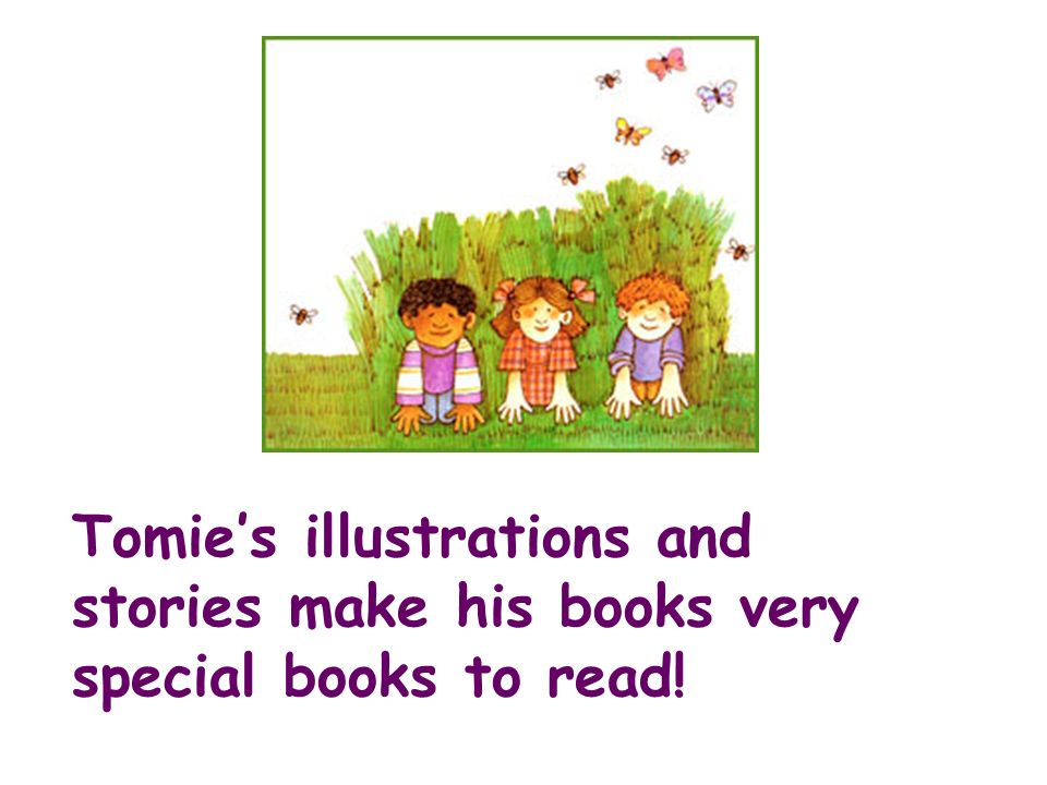 Tomies illustrations and stories make his books very special books to read!