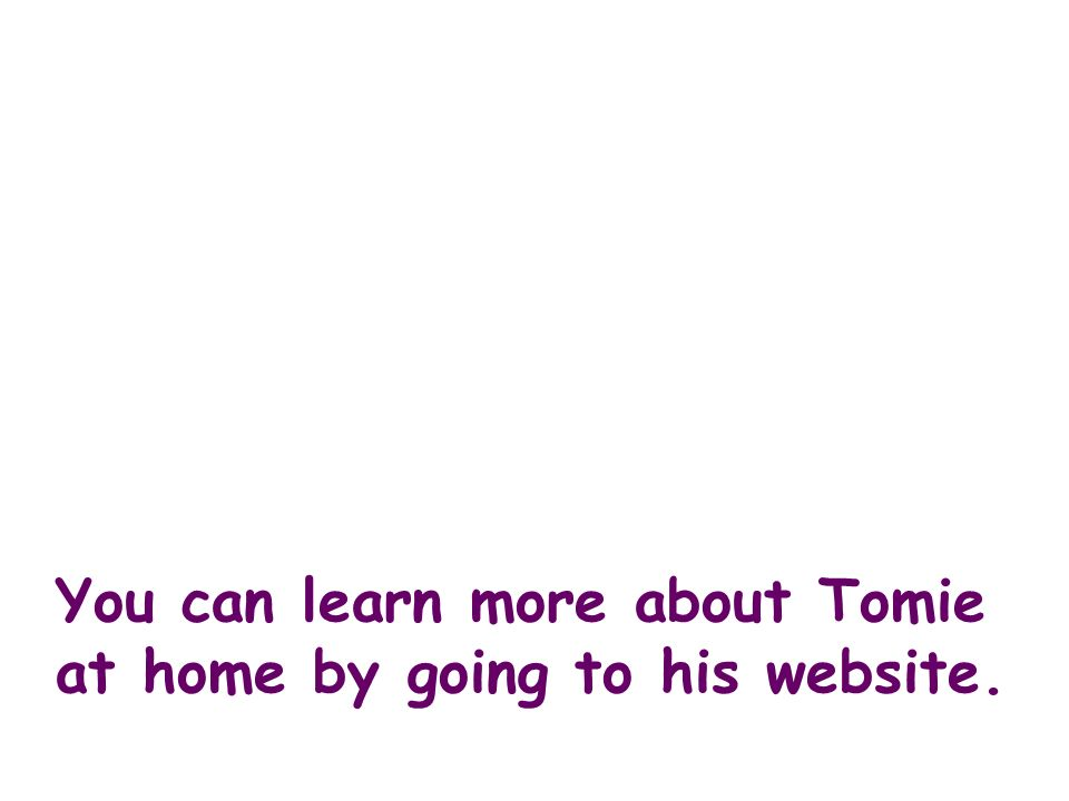 You can learn more about Tomie at home by going to his website.