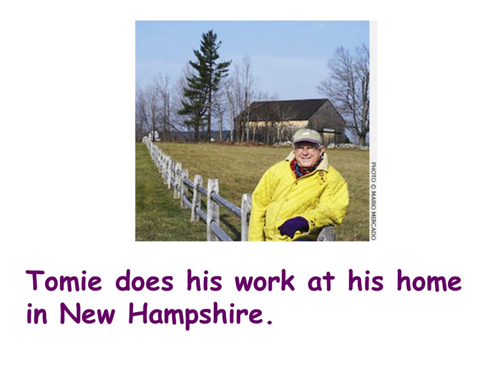 Tomie does his work at his home in New Hampshire.