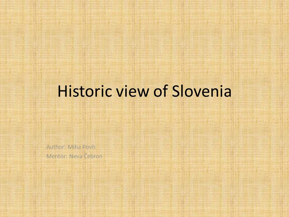 Historic view of Slovenia Author: Miha Povh Mentor: Neva Čebron