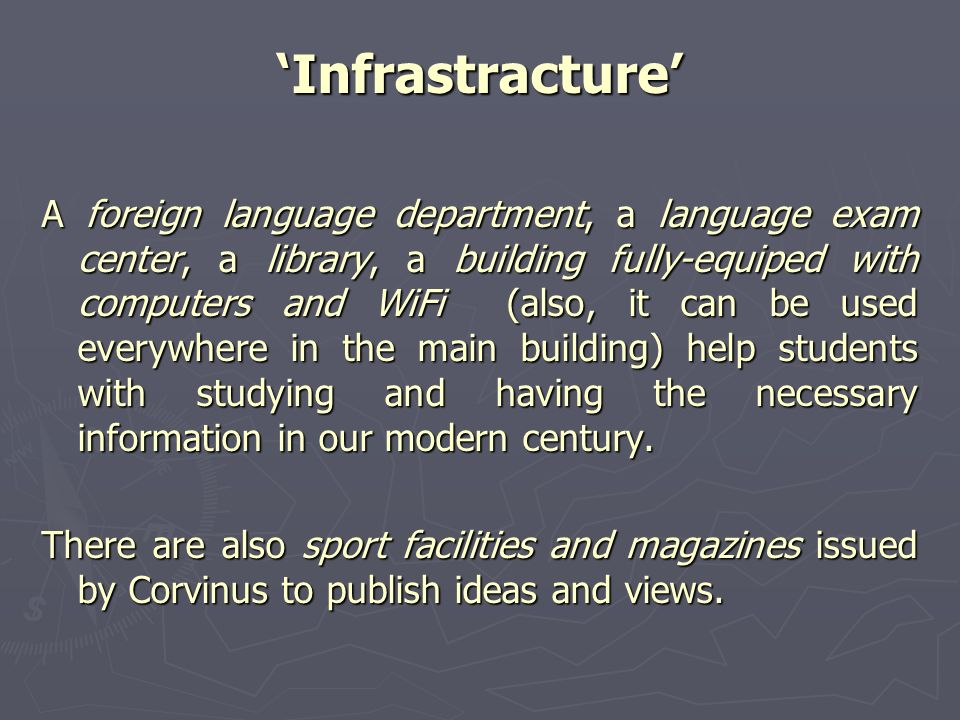 Infrastracture A foreign language department, a language exam center, a library, a building fully-equiped with computers and WiFi (also, it can be use