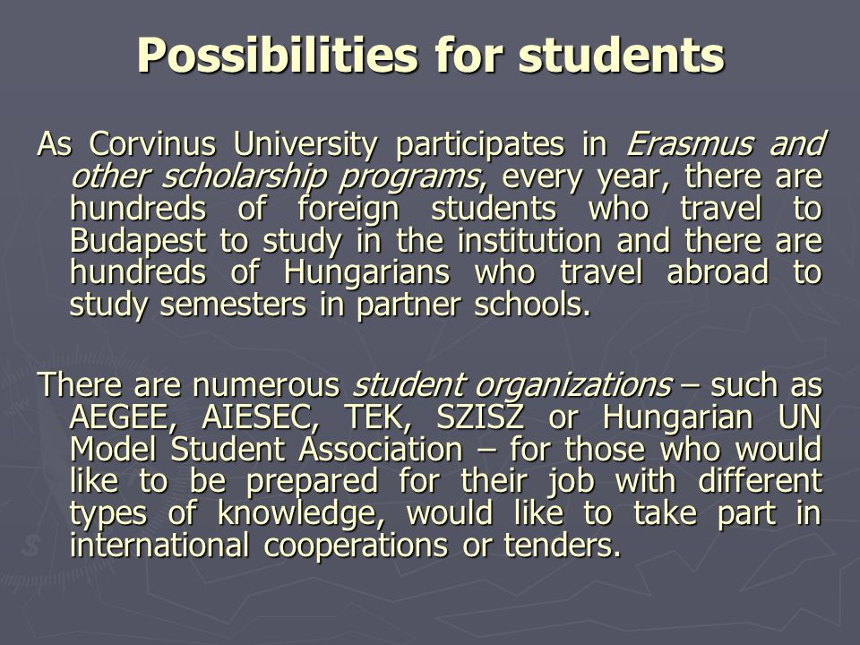 Possibilities for students As Corvinus University participates in Erasmus and other scholarship programs, every year, there are hundreds of foreign st