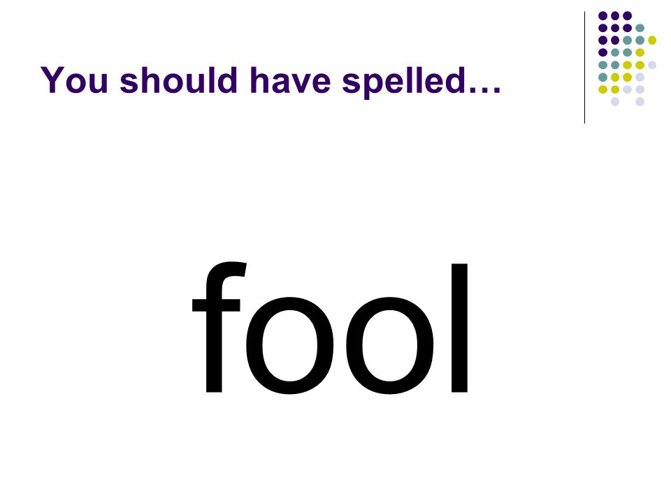 foot Replace the last letter in foot to make a word for a person who has been unwise.