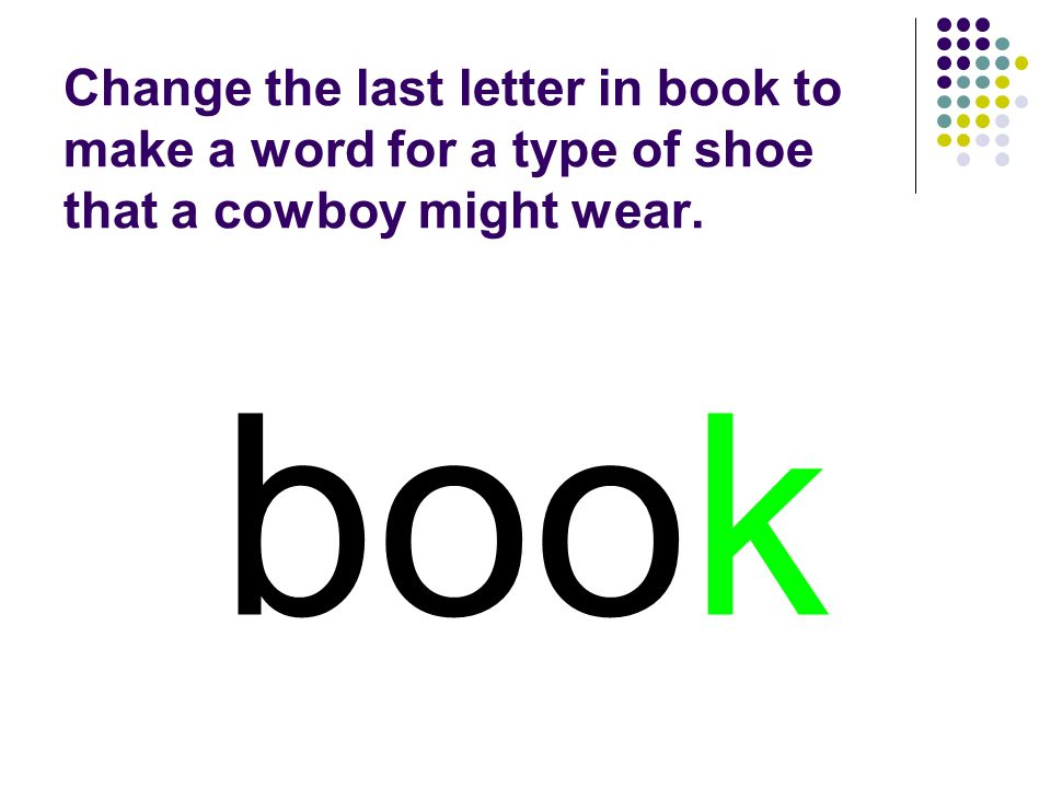 book Change the last letter in book to make a word for a type of shoe that a cowboy might wear.