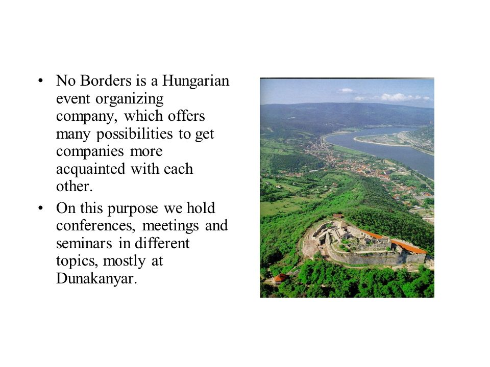 No Borders is a Hungarian event organizing company, which offers many possibilities to get companies more acquainted with each other.