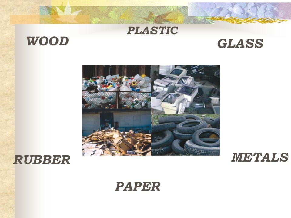 WOOD PLASTIC GLASS PAPER RUBBER METALS