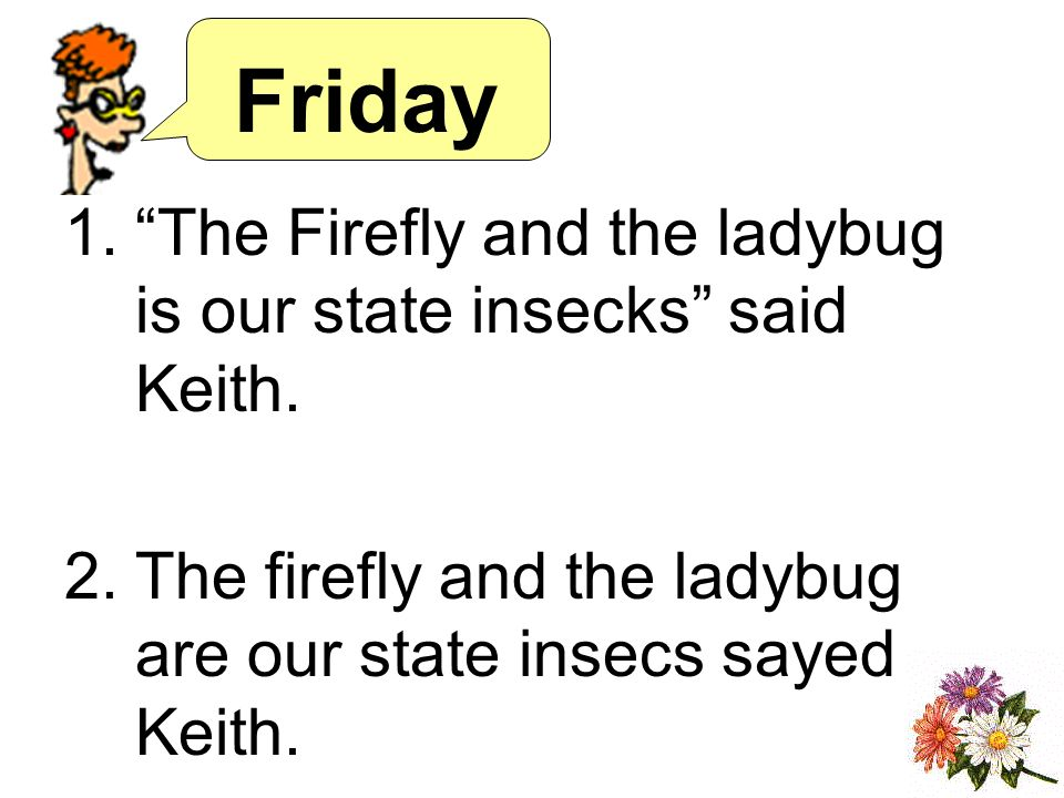 Friday 1.The Firefly and the ladybug is our state insecks said Keith.