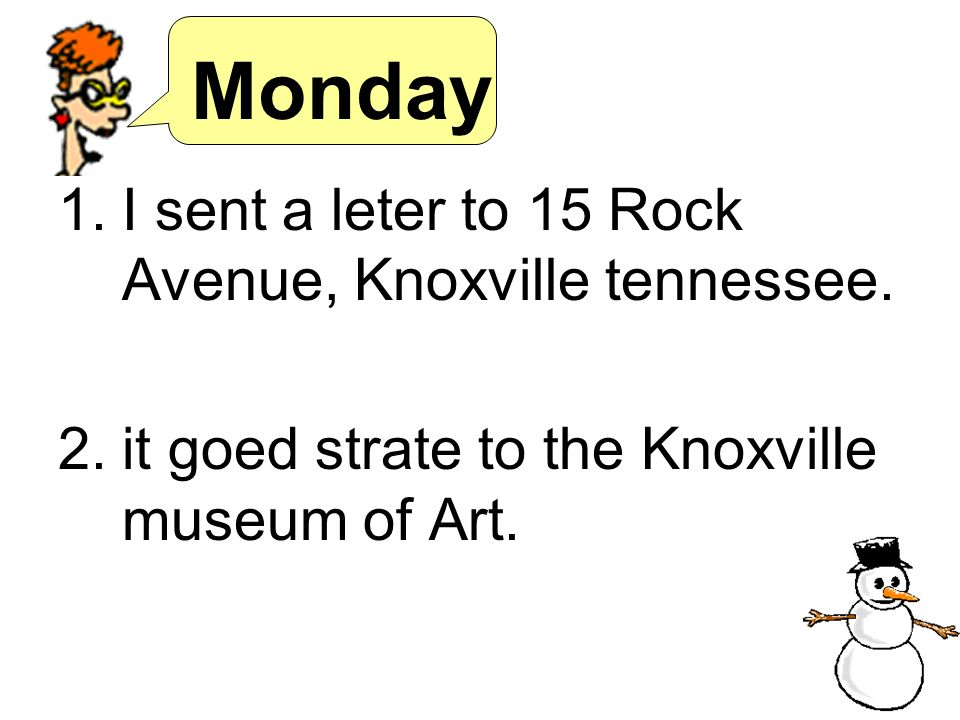 Monday 1.I sent a leter to 15 Rock Avenue, Knoxville tennessee.