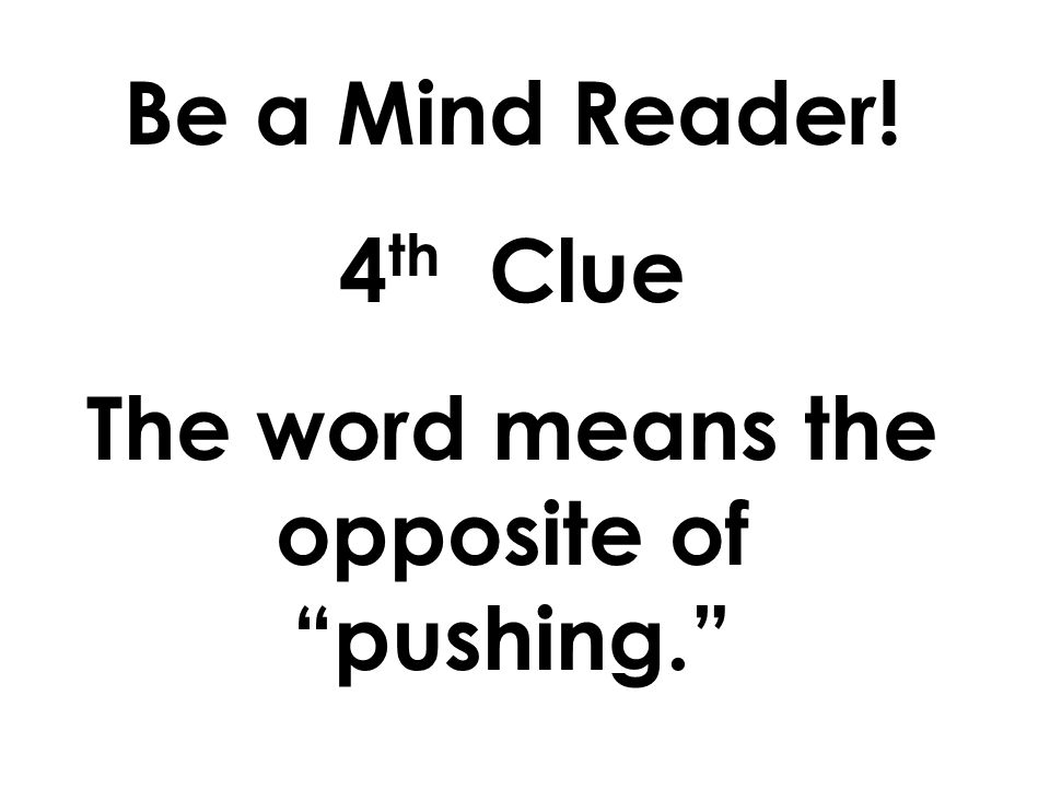 Be a Mind Reader! 3 rd Clue The word ends with a suffix.