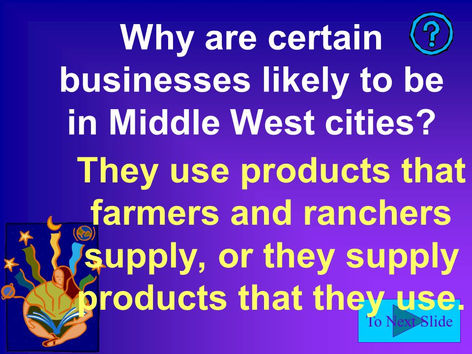 To Next Slide Why are certain businesses likely to be in Middle West cities.