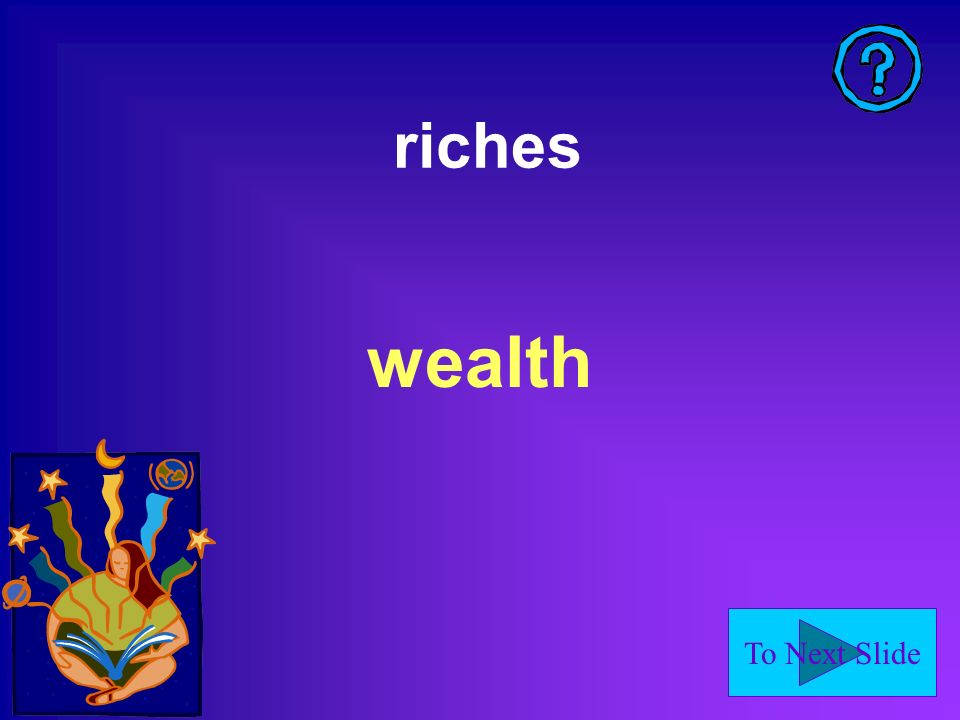 To Next Slide riches wealth