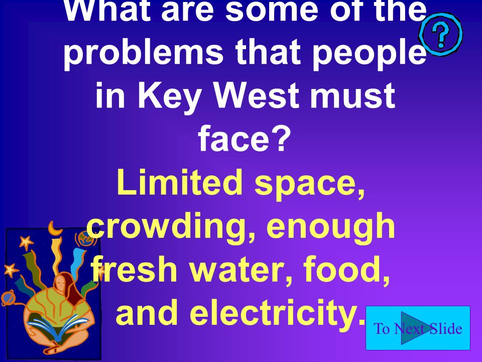 To Next Slide What are some of the problems that people in Key West must face.