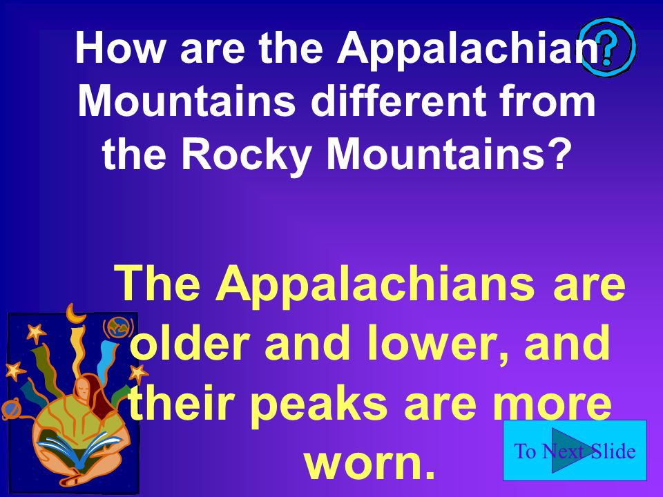 To Next Slide How are the Appalachian Mountains different from the Rocky Mountains.