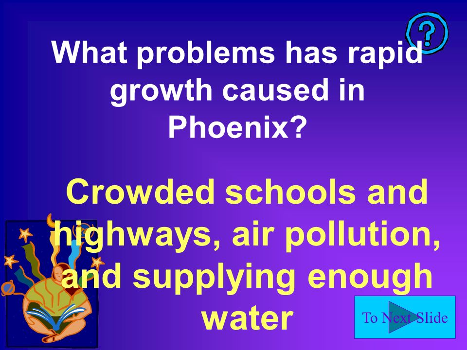 To Next Slide What problems has rapid growth caused in Phoenix.