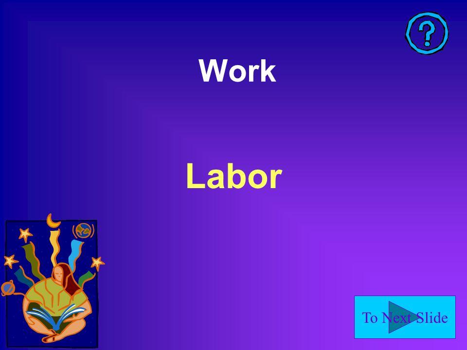 To Next Slide Work Labor