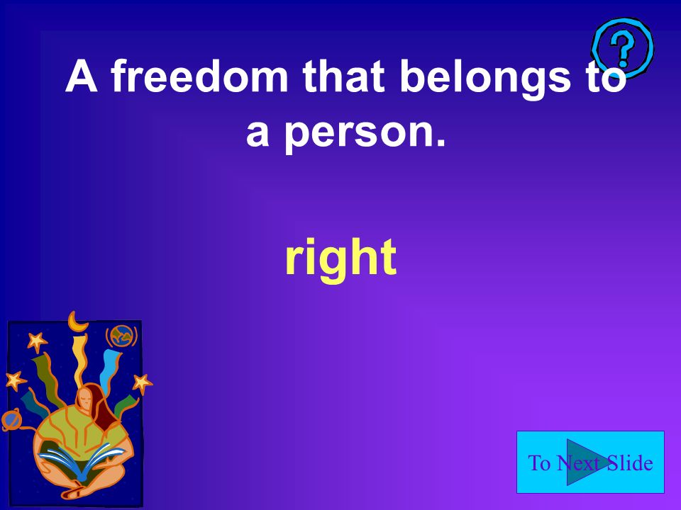 To Next Slide A freedom that belongs to a person. right