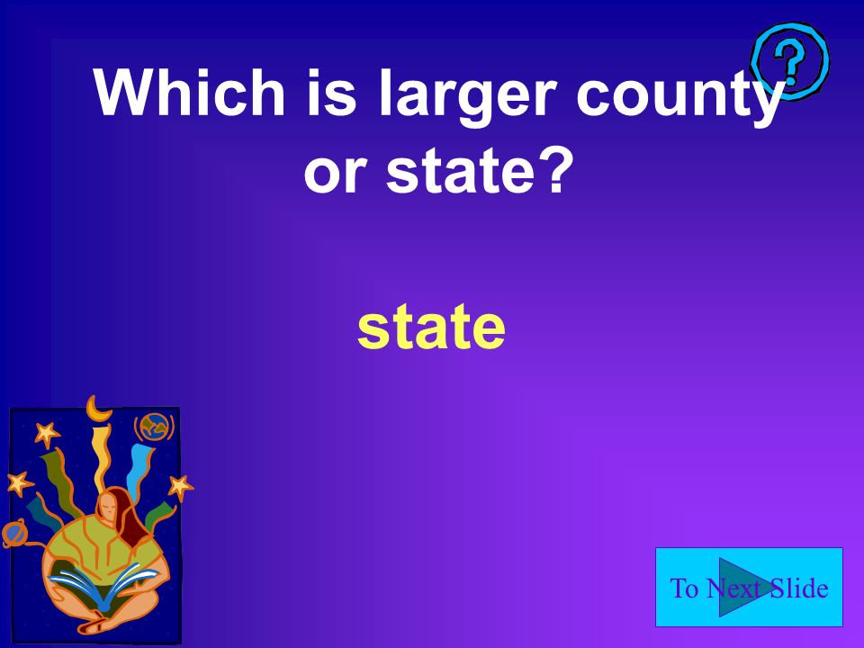 To Next Slide Which is larger county or state state