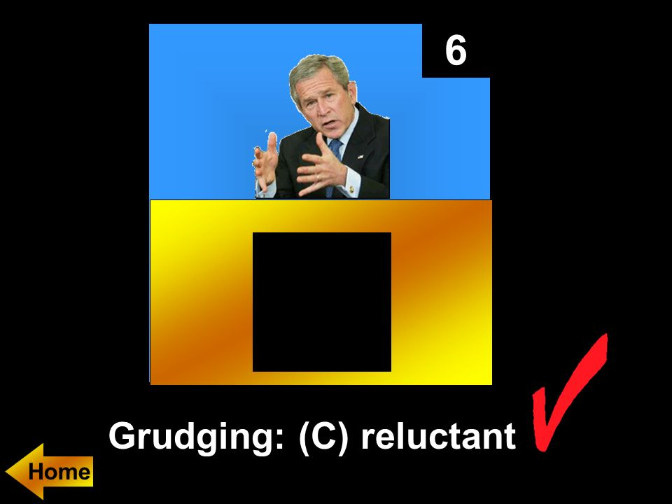 6 Grudging: (C) reluctant