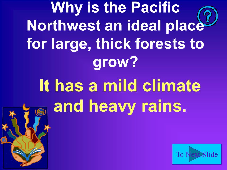 To Next Slide What are the three lumber producing states? Oregon, California, and Washington