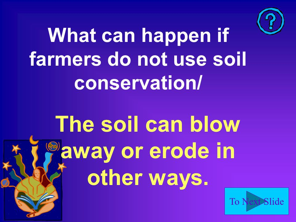 To Next Slide The soil can blow away or erode in other ways.