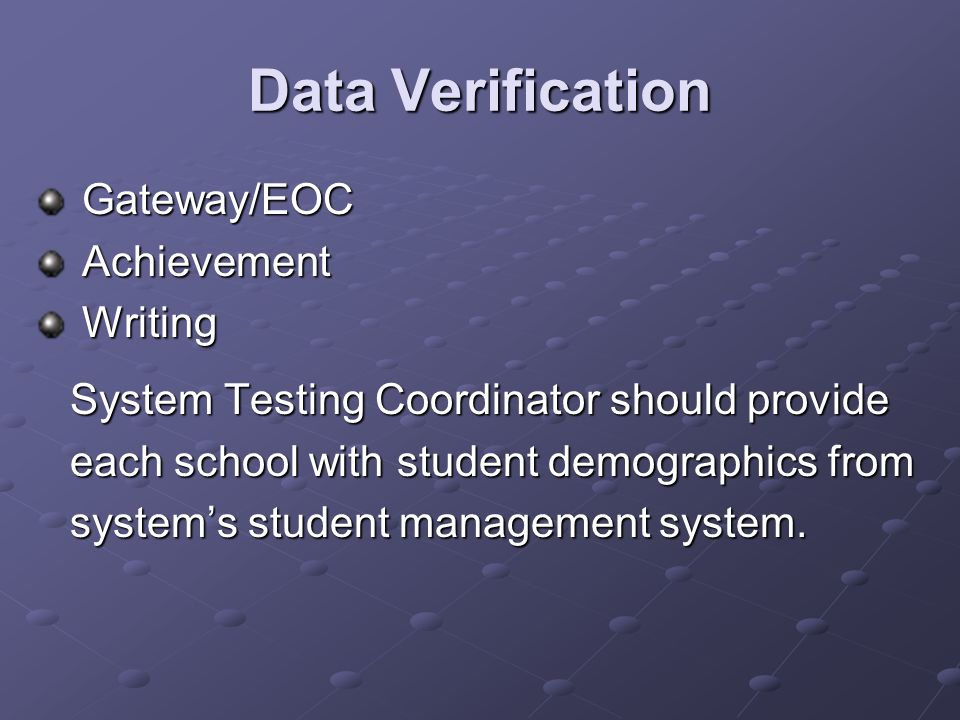 Data Verification Gateway/EOC Gateway/EOC Achievement Achievement Writing Writing System Testing Coordinator should provide each school with student demographics from systems student management system.