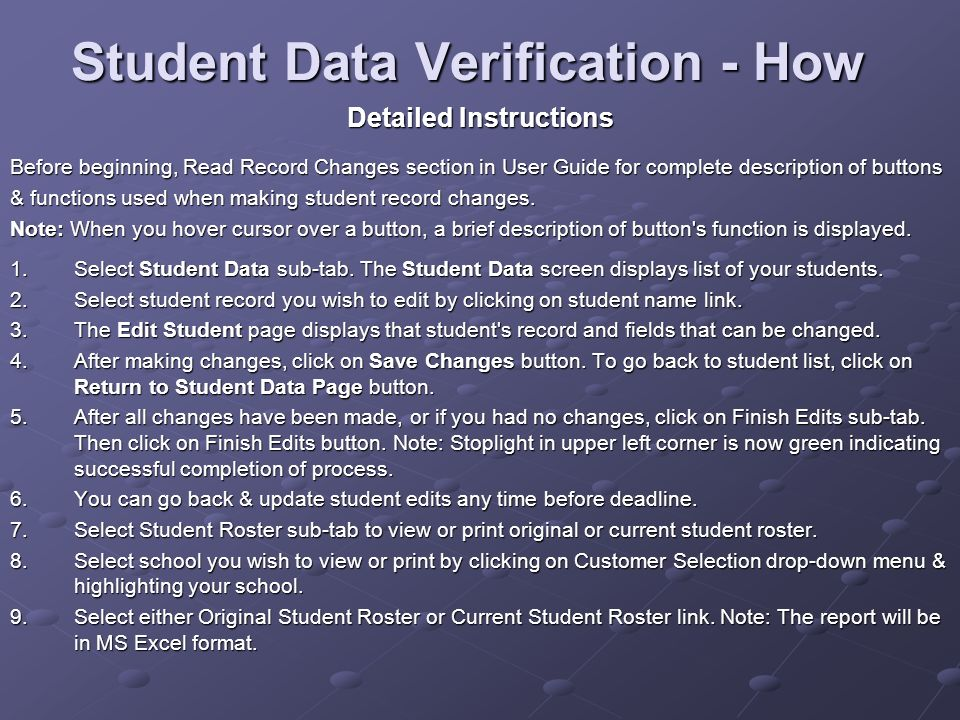 Student Data Verification - How Detailed Instructions Before beginning, Read Record Changes section in User Guide for complete description of buttons & functions used when making student record changes.