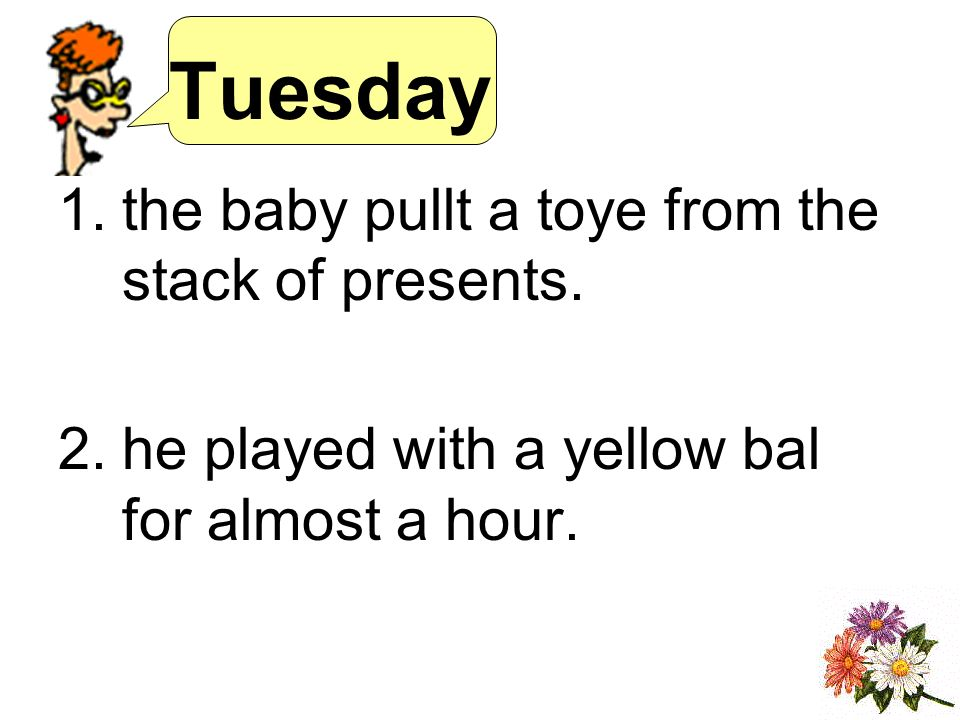Tuesday 1.the baby pullt a toye from the stack of presents.